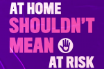 At Home Shouldn't Mean at Risk campaign